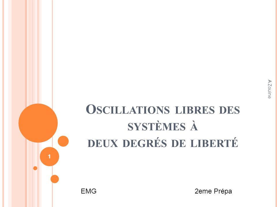 O SCILLATIONS LIBRES DES SYSTÈMES À DEUX DEGRÉS DE LIBERTÉ 1 A Zouine EMG 2eme Prépa