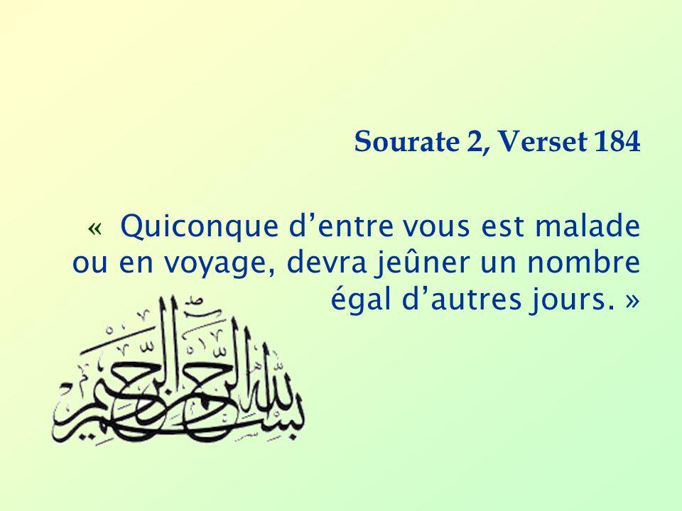 Sourate 2, Verset 184 « Quiconque dentre vous est malade ou en voyage, devra jeûner un nombre égal dautres jours. »