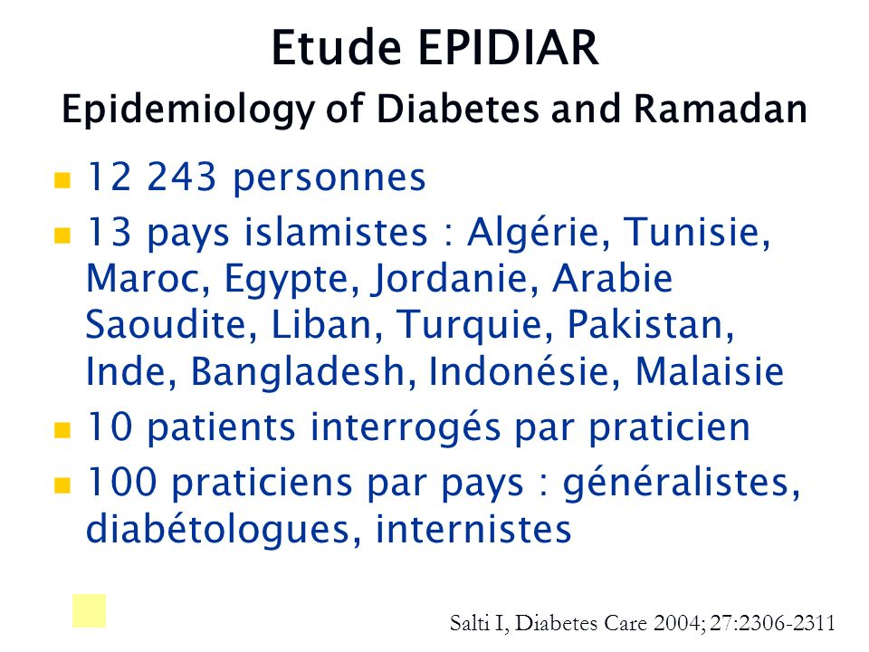 Etude EPIDIAR Epidemiology of Diabetes and Ramadan 12 243 personnes 13 pays islamistes : Algérie, Tunisie, Maroc, Egypte, Jordanie, Arabie Saoudite, L
