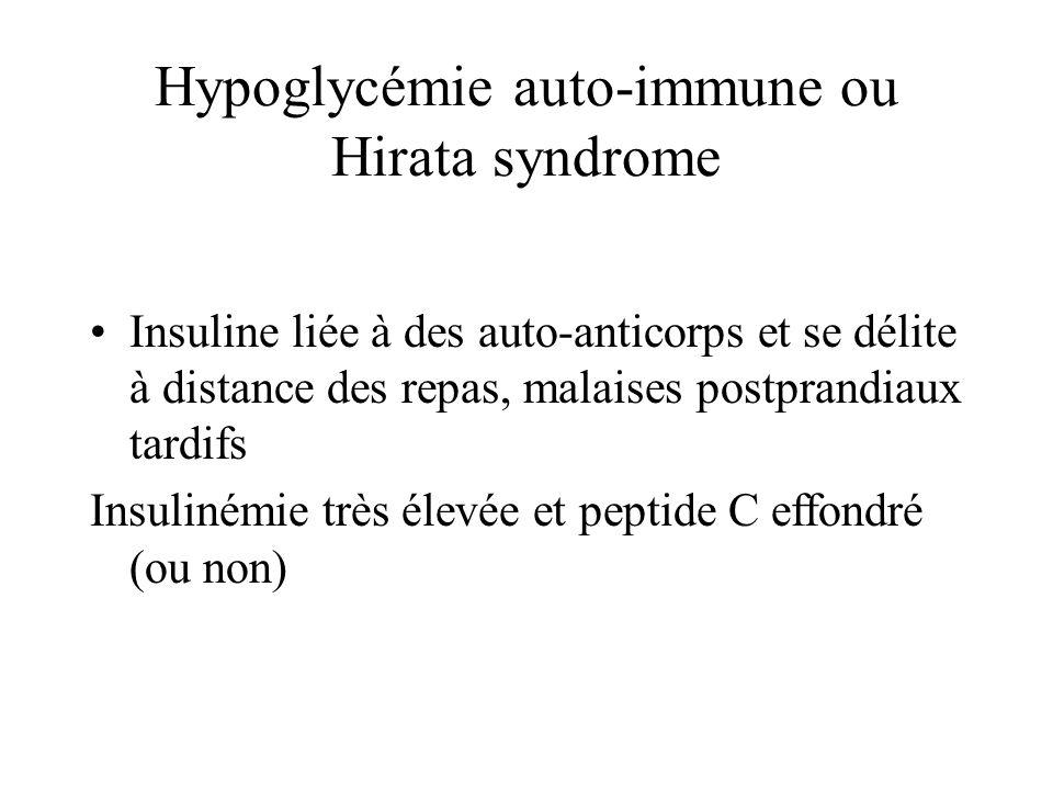 Hypoglycémie auto-immune ou Hirata syndrome Insuline liée à des auto-anticorps et se délite à distance des repas, malaises postprandiaux tardifs Insul