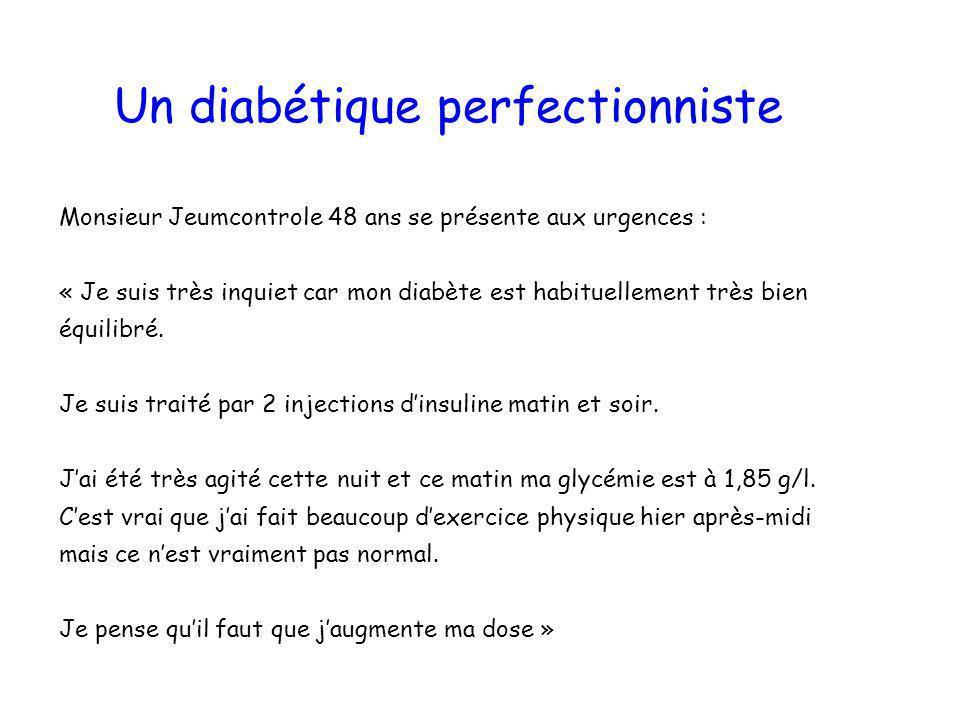 Un diabétique perfectionniste Monsieur Jeumcontrole 48 ans se présente aux urgences : « Je suis très inquiet car mon diabète est habituellement très b