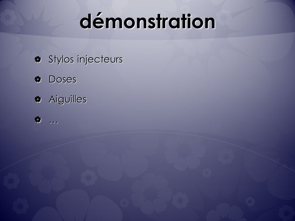 démonstration Stylos injecteurs Stylos injecteurs Doses Doses Aiguilles Aiguilles …