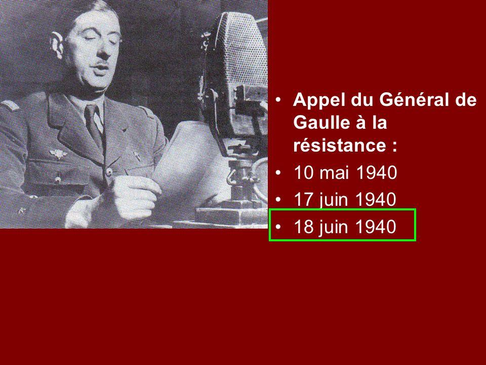 Appel du Général de Gaulle à la résistance : 10 mai 1940 17 juin 1940 18 juin 1940