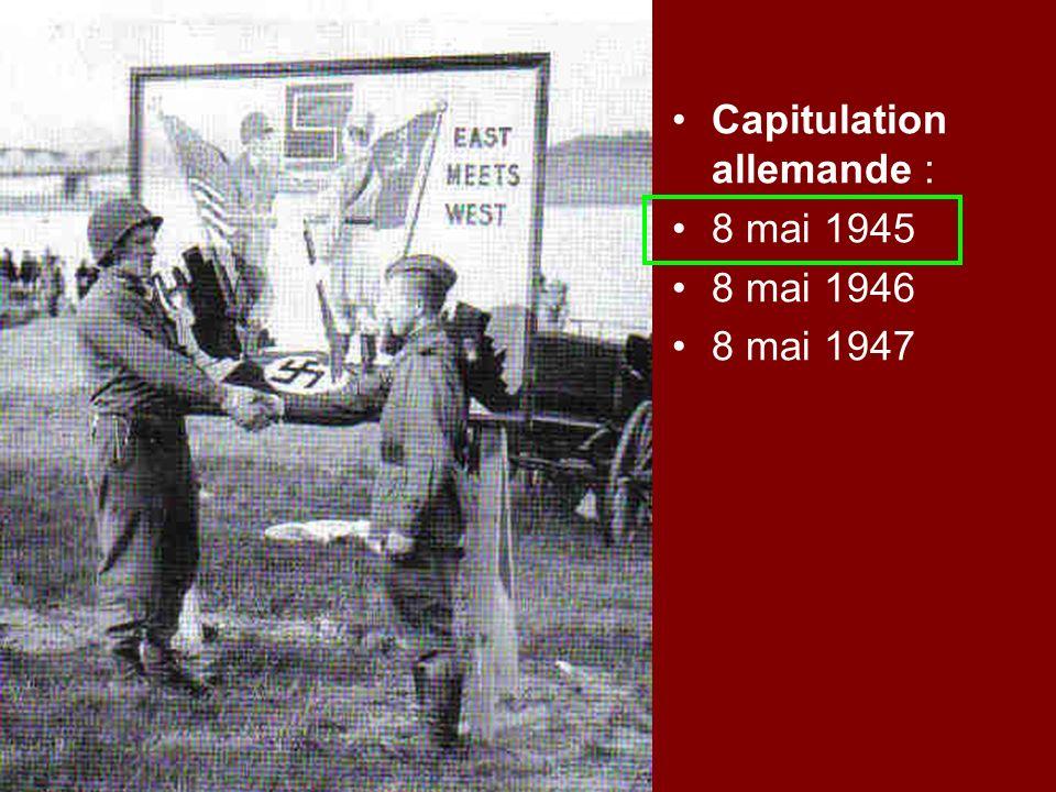 Capitulation allemande : 8 mai 1945 8 mai 1946 8 mai 1947