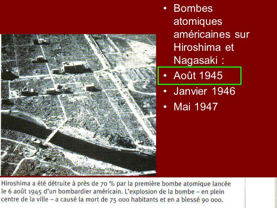 Bombes atomiques américaines sur Hiroshima et Nagasaki : Août 1945 Janvier 1946 Mai 1947