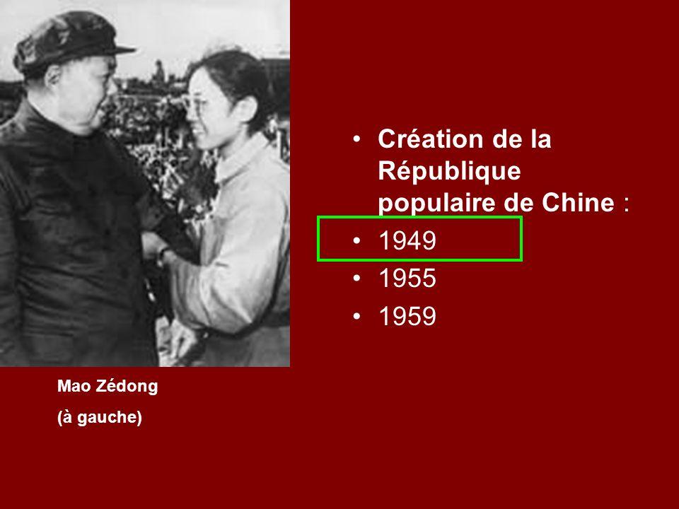 Création de la République populaire de Chine : 1949 1955 1959 Mao Zédong (à gauche)