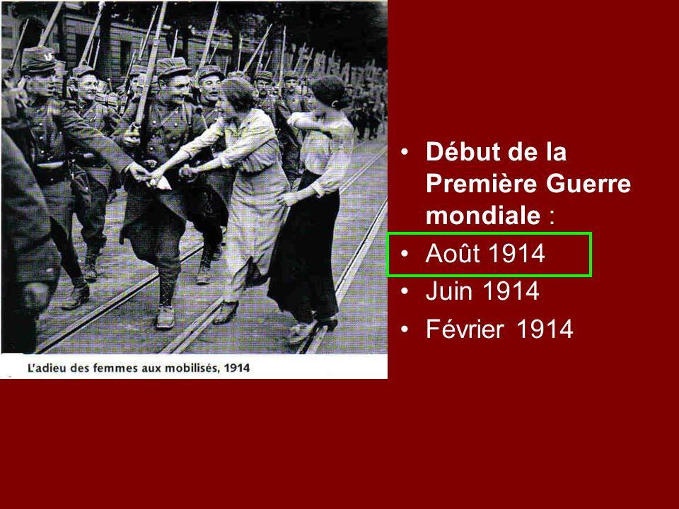 Début de la Première Guerre mondiale : Août 1914 Juin 1914 Février 1914