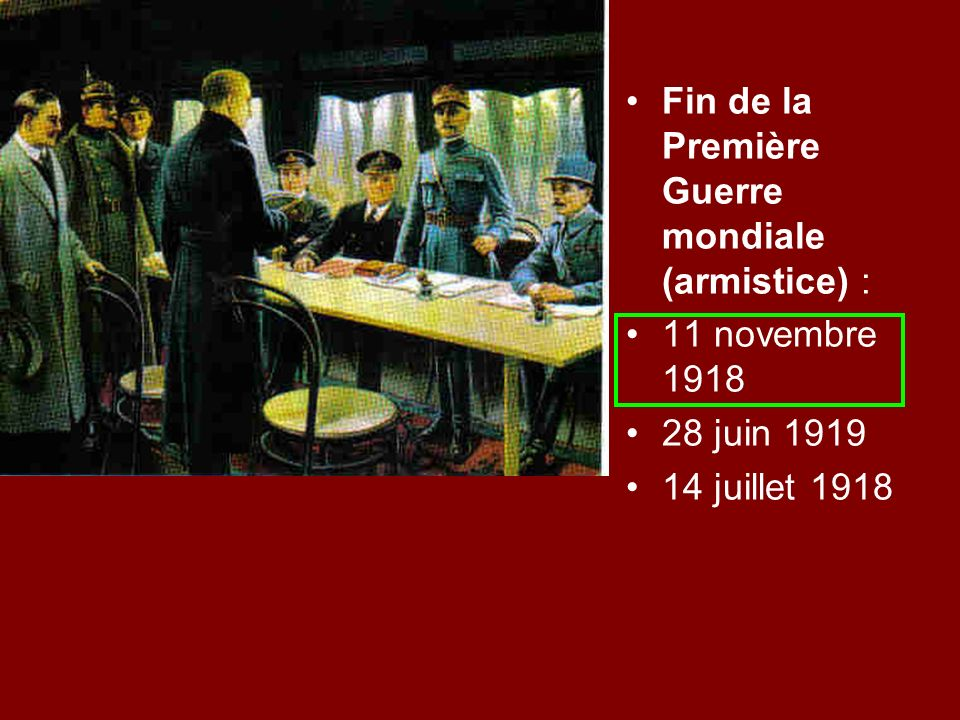 Fin de la Première Guerre mondiale (armistice) : 11 novembre 1918 28 juin 1919 14 juillet 1918