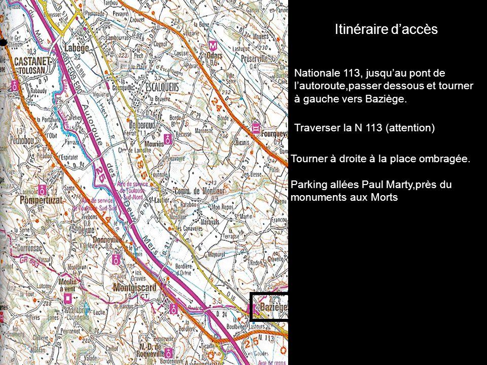 Itinéraire daccès Nationale 113, jusquau pont de lautoroute,passer dessous et tourner à gauche vers Baziège. Traverser la N 113 (attention) Tourner à