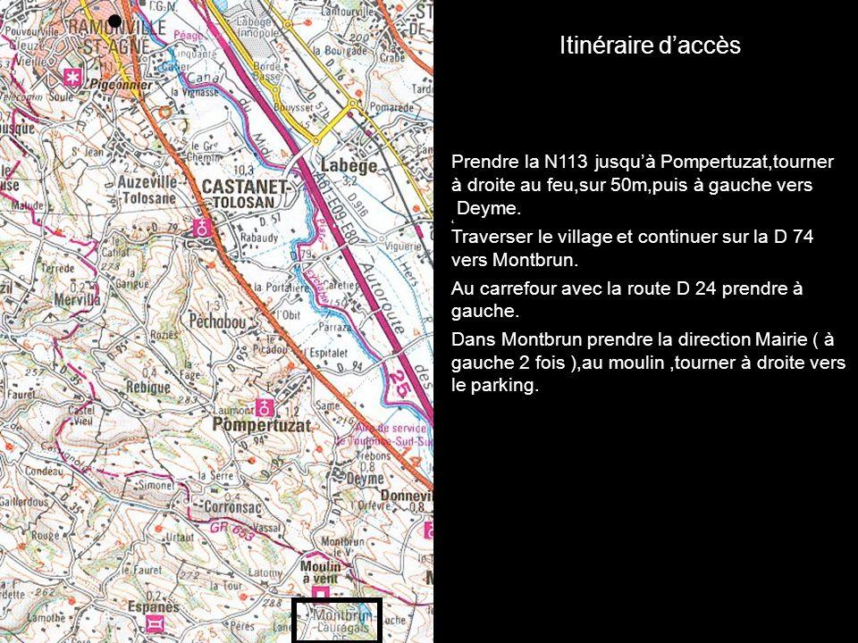 Itinéraire daccès Prendre la N113 jusquà Pompertuzat,tourner à droite au feu,sur 50m,puis à gauche vers Deyme. 4 Traverser le village et continuer sur