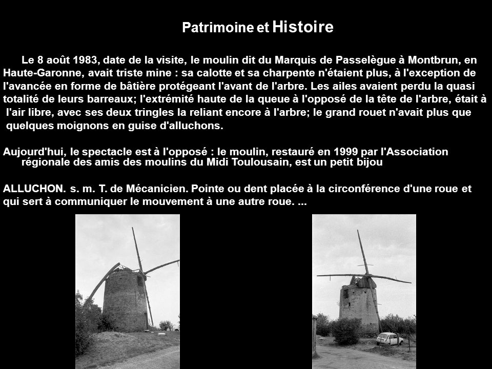 Patrimoine et Histoire Le 8 août 1983, date de la visite, le moulin dit du Marquis de Passelègue à Montbrun, en Haute-Garonne, avait triste mine : sa