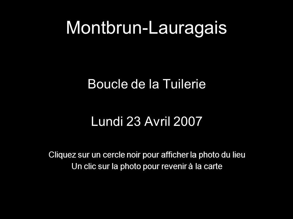 Montbrun-Lauragais Boucle de la Tuilerie Lundi 23 Avril 2007 Cliquez sur un cercle noir pour afficher la photo du lieu Un clic sur la photo pour reven