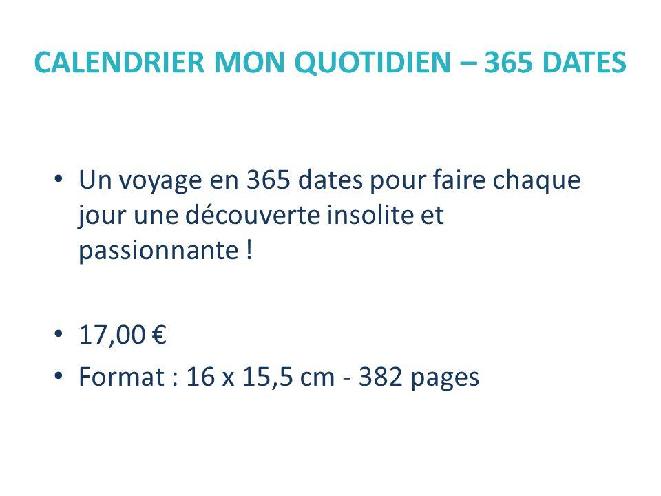 Un voyage en 365 dates pour faire chaque jour une découverte insolite et passionnante ! 17,00 Format : 16 x 15,5 cm - 382 pages