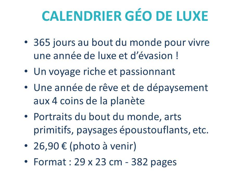 CALENDRIER GÉO DE LUXE 365 jours au bout du monde pour vivre une année de luxe et dévasion ! Un voyage riche et passionnant Une année de rêve et de dé