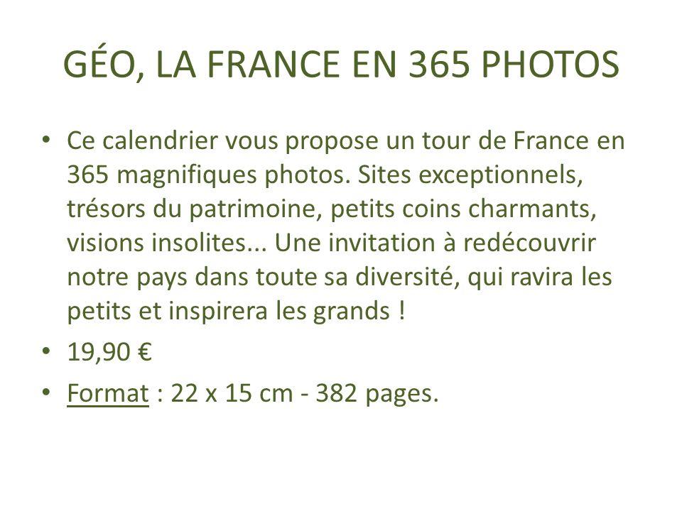 Ce calendrier vous propose un tour de France en 365 magnifiques photos. Sites exceptionnels, trésors du patrimoine, petits coins charmants, visions in