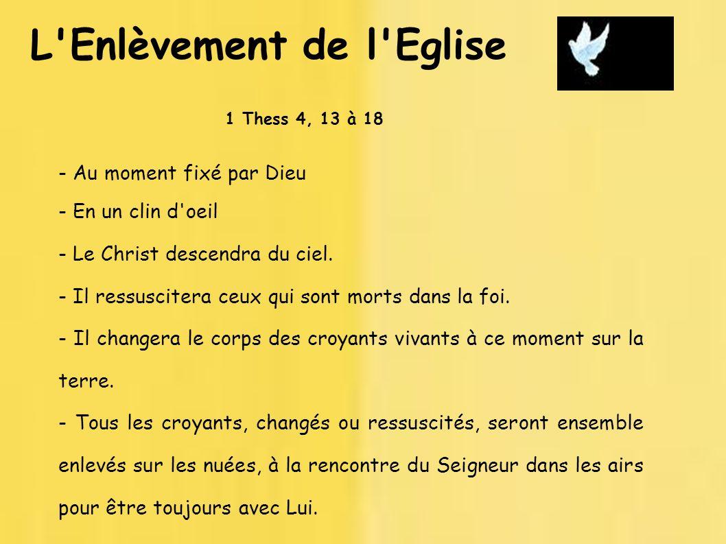 L'Enlèvement de l'Eglise - Au moment fixé par Dieu - En un clin d'oeil - Le Christ descendra du ciel. - Il ressuscitera ceux qui sont morts dans la fo