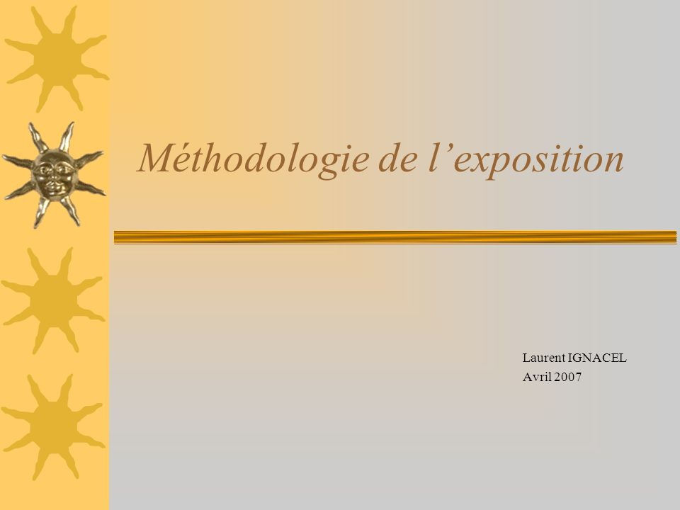 Méthodologie de lexposition Laurent IGNACEL Avril 2007