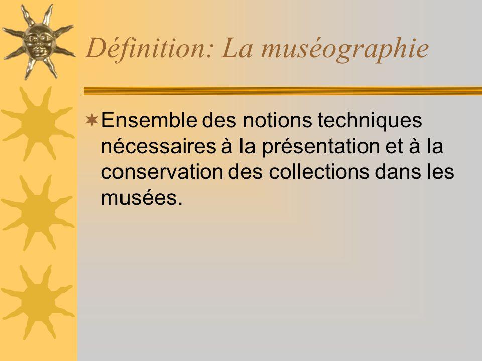Définition: La muséographie Ensemble des notions techniques nécessaires à la présentation et à la conservation des collections dans les musées.