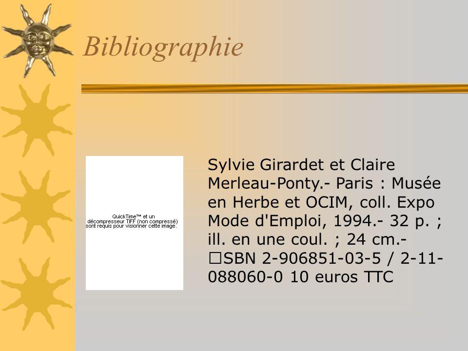 Bibliographie Sylvie Girardet et Claire Merleau-Ponty.- Paris : Musée en Herbe et OCIM, coll. Expo Mode d'Emploi, 1994.- 32 p. ; ill. en une coul. ; 2