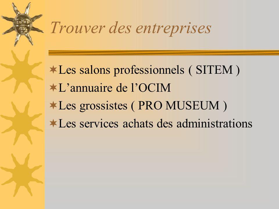 Trouver des entreprises Les salons professionnels ( SITEM ) Lannuaire de lOCIM Les grossistes ( PRO MUSEUM ) Les services achats des administrations