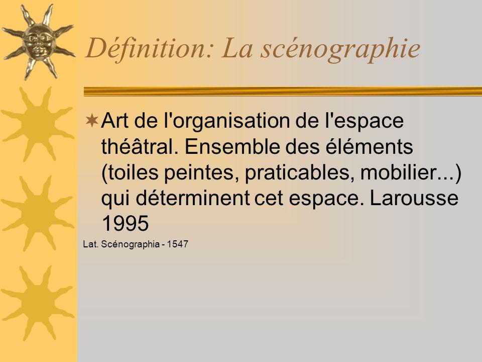 Définition: La scénographie Art de l'organisation de l'espace théâtral. Ensemble des éléments (toiles peintes, praticables, mobilier...) qui détermine