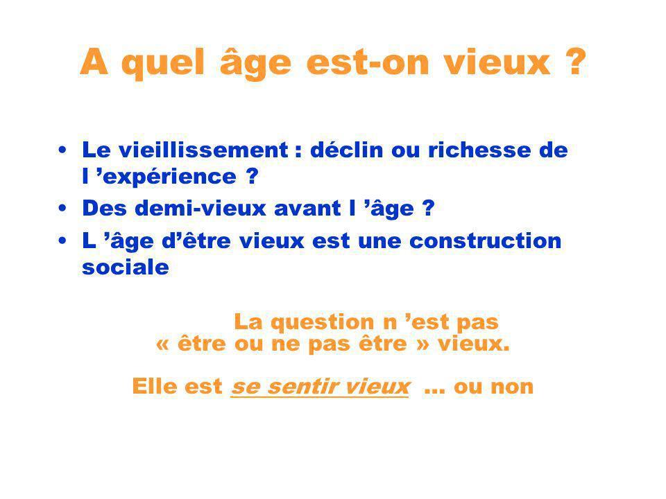 A quel âge est-on vieux ? Le vieillissement : déclin ou richesse de l expérience ? Des demi-vieux avant l âge ? L âge dêtre vieux est une construction