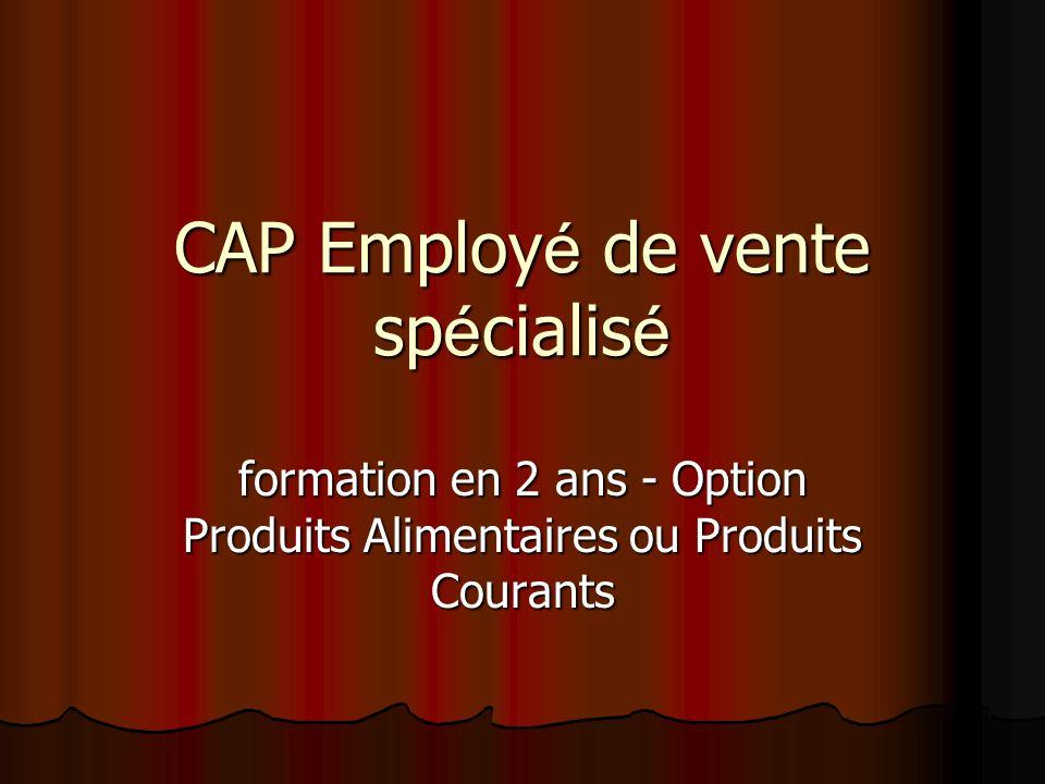 CAP Employ é de vente sp é cialis é formation en 2 ans - Option Produits Alimentaires ou Produits Courants