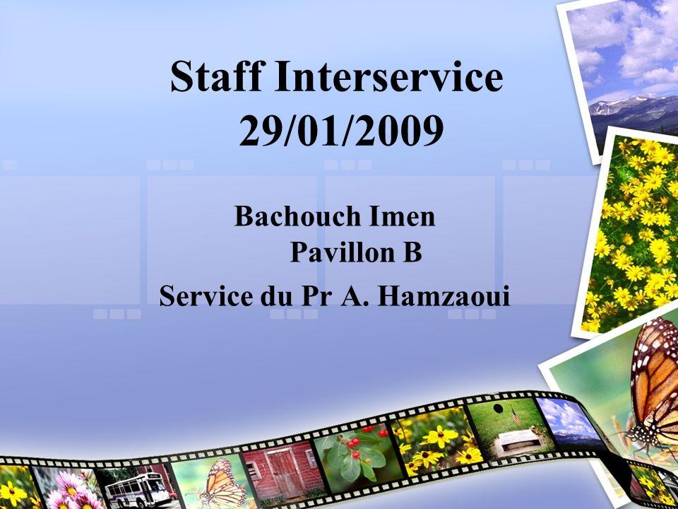 Staff Interservice 29/01/2009 Bachouch Imen Pavillon B Service du Pr A. Hamzaoui