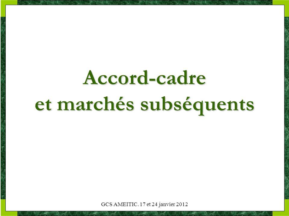 GCS AMEITIC. 17 et 24 janvier 2012 Accord-cadre et marchés subséquents