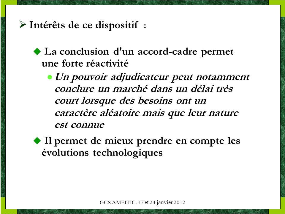 GCS AMEITIC. 17 et 24 janvier 2012 Intérêts de ce dispositif : La conclusion d'un accord-cadre permet une forte réactivité Un pouvoir adjudicateur peu