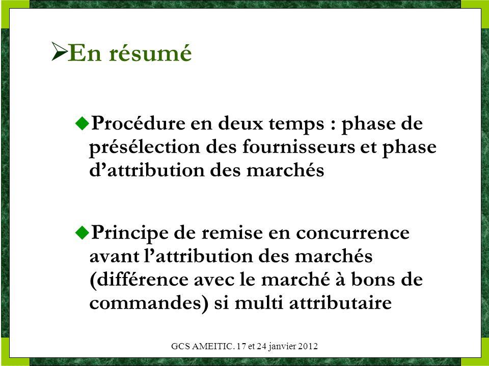 GCS AMEITIC. 17 et 24 janvier 2012 En résumé Procédure en deux temps : phase de présélection des fournisseurs et phase dattribution des marchés Princi