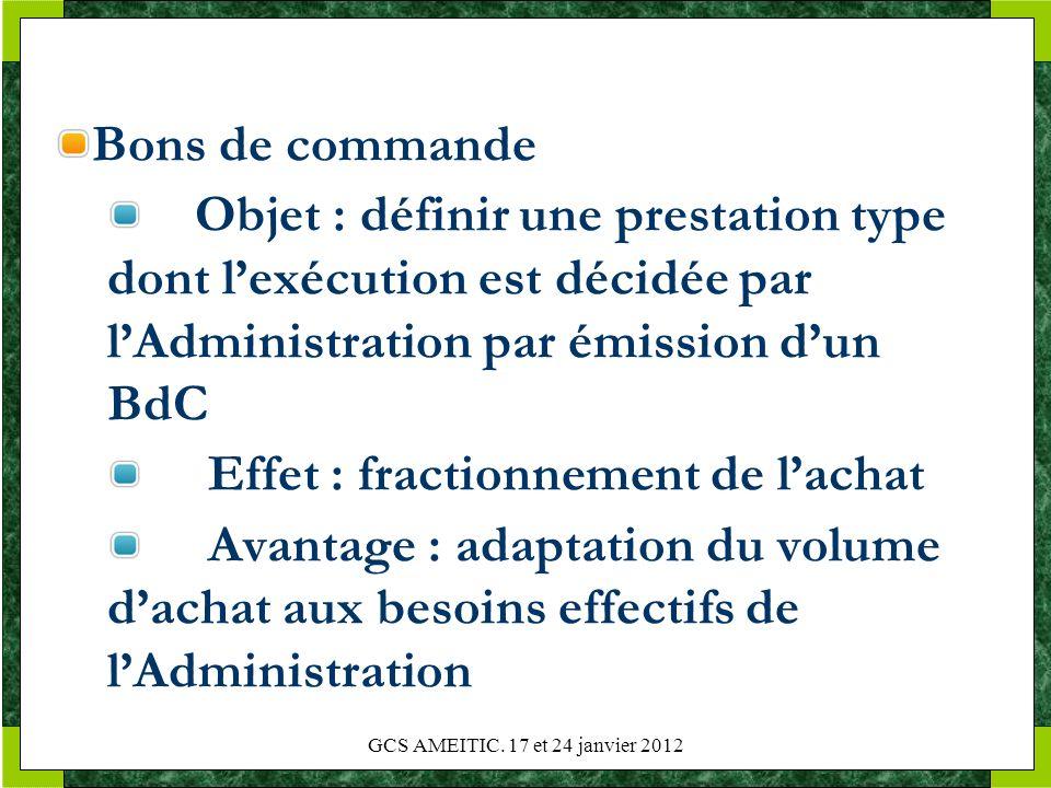 Bons de commande Objet : définir une prestation type dont lexécution est décidée par lAdministration par émission dun BdC Effet : fractionnement de la