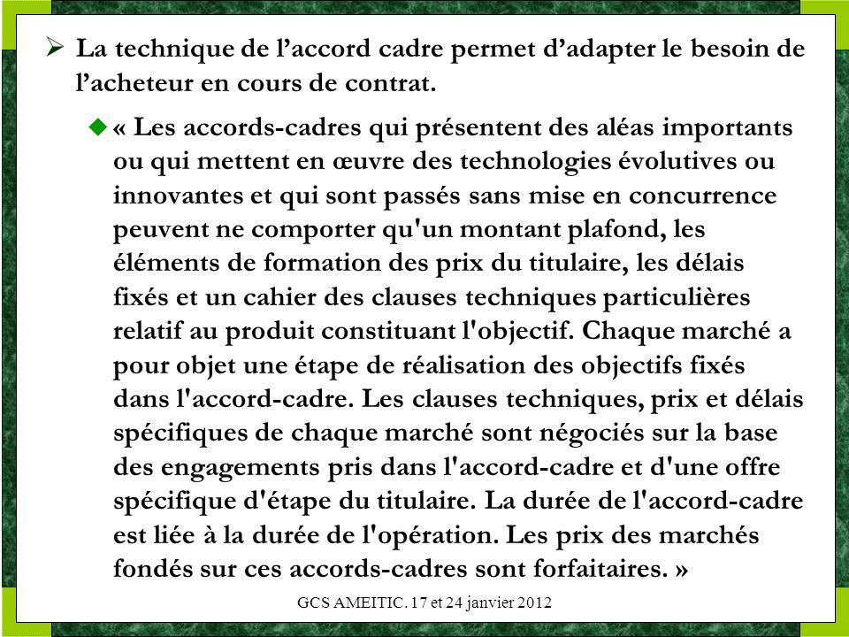 La technique de laccord cadre permet dadapter le besoin de lacheteur en cours de contrat. « Les accords-cadres qui présentent des aléas importants ou