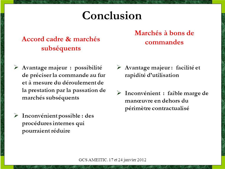 Conclusion Accord cadre & marchés subséquents Avantage majeur : possibilité de préciser la commande au fur et à mesure du déroulement de la prestation