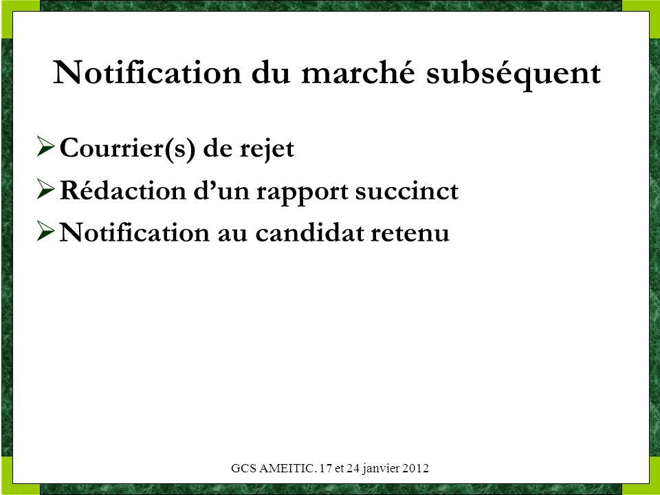 Notification du marché subséquent Courrier(s) de rejet Rédaction dun rapport succinct Notification au candidat retenu GCS AMEITIC. 17 et 24 janvier 20
