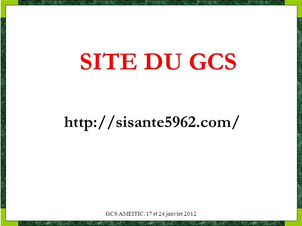 SITE DU GCS http://sisante5962.com/ GCS AMEITIC. 17 et 24 janvier 2012