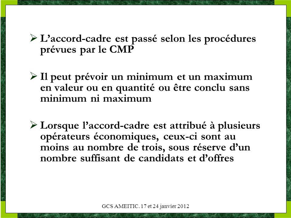 GCS AMEITIC. 17 et 24 janvier 2012 Laccord-cadre est passé selon les procédures prévues par le CMP Il peut prévoir un minimum et un maximum en valeur