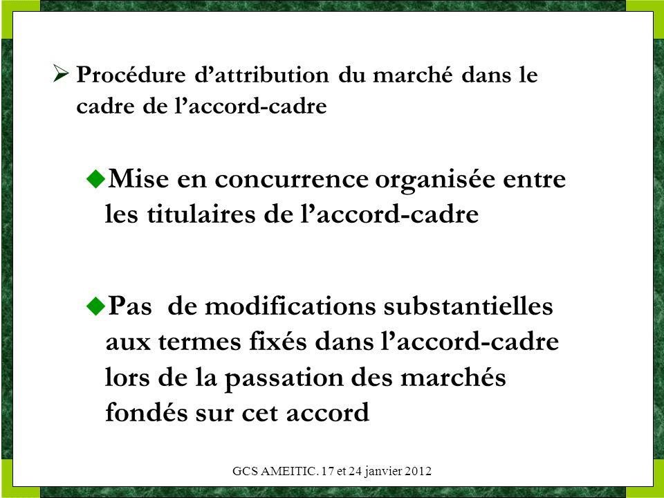 GCS AMEITIC. 17 et 24 janvier 2012 Procédure dattribution du marché dans le cadre de laccord-cadre Mise en concurrence organisée entre les titulaires