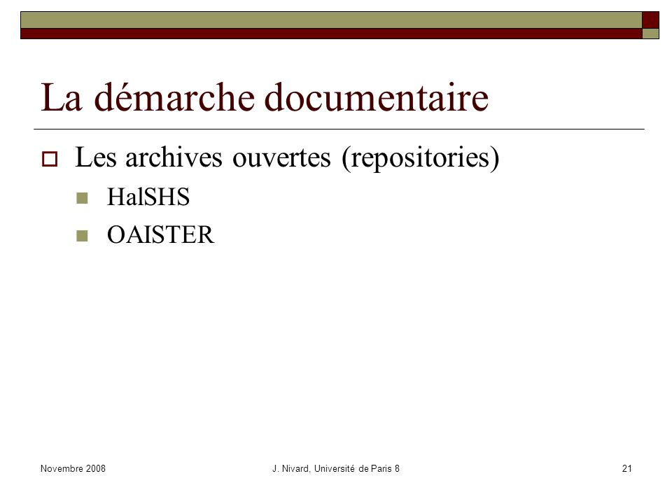Novembre 2008J. Nivard, Université de Paris 821 La démarche documentaire Les archives ouvertes (repositories) HalSHS OAISTER
