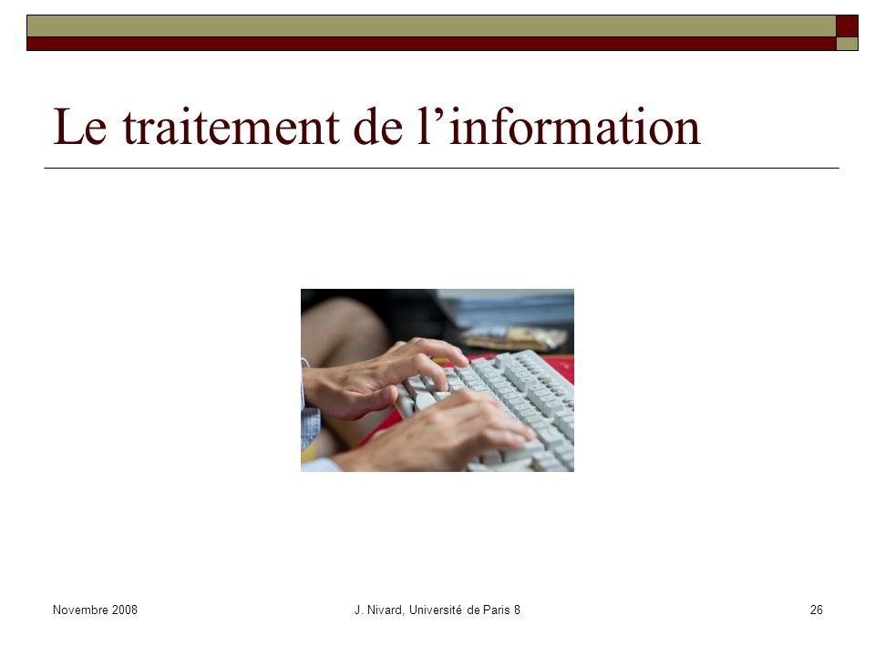 Le traitement de linformation Novembre 2008J. Nivard, Université de Paris 826