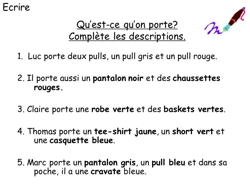 Quest-ce quon porte? Complète les descriptions. 1. Luc porte deux pulls, un pull gris et un pull rouge. 2. Il porte aussi un pantalon noir et des chau