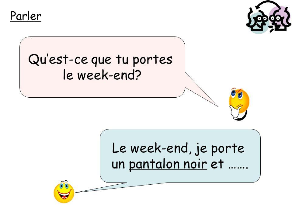 Parler Quest-ce que tu portes le week-end? Le week-end, je porte un pantalon noir et …….