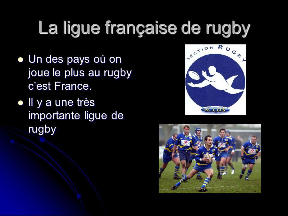 La ligue française de rugby Un des pays où on joue le plus au rugby cest France. Un des pays où on joue le plus au rugby cest France. Il y a une très