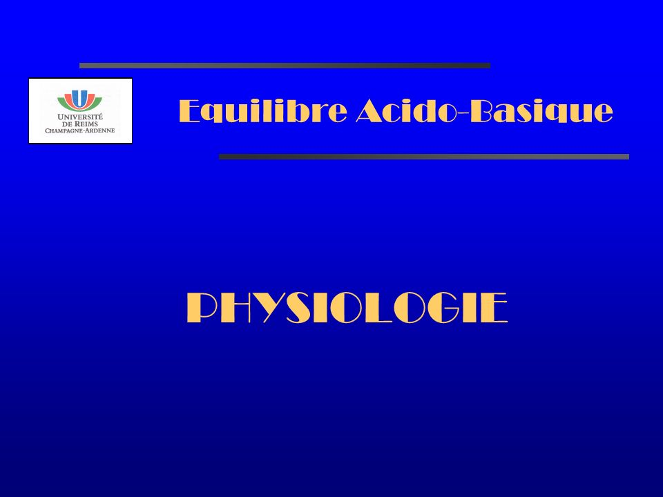 Equilibre Acido-Basique UNE VISION SIMPLIFIEE DES CHOSES