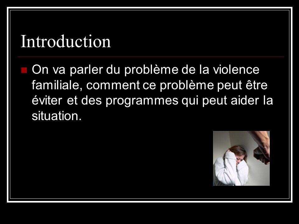 Introduction On va parler du problème de la violence familiale, comment ce problème peut être éviter et des programmes qui peut aider la situation.