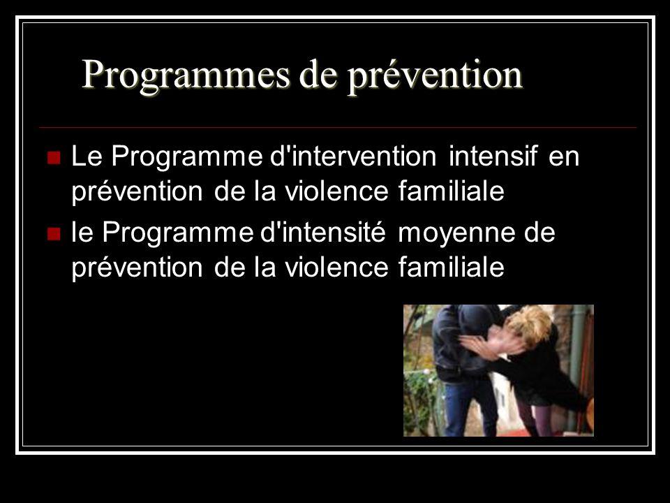Programmes de prévention Le Programme d'intervention intensif en prévention de la violence familiale le Programme d'intensité moyenne de prévention de