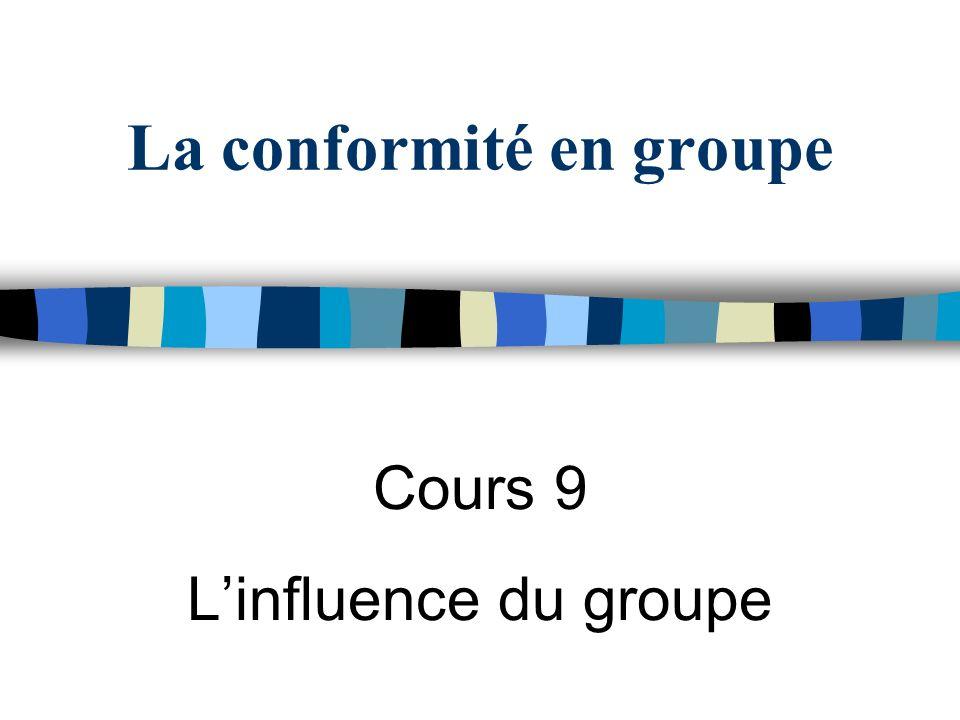 La conformité en groupe Cours 9 Linfluence du groupe