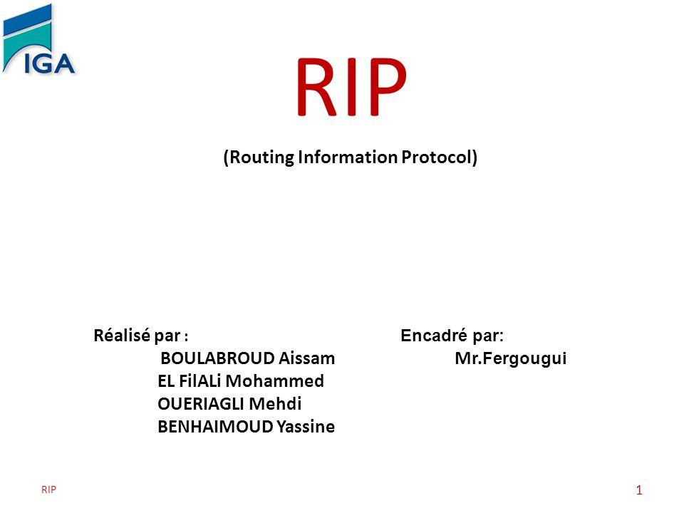 RIP 1 (Routing Information Protocol) Réalisé par : Encadré par: BOULABROUD Aissam Mr. Fergougui EL FilALi Mohammed OUERIAGLI Mehdi BENHAIMOUD Yassine