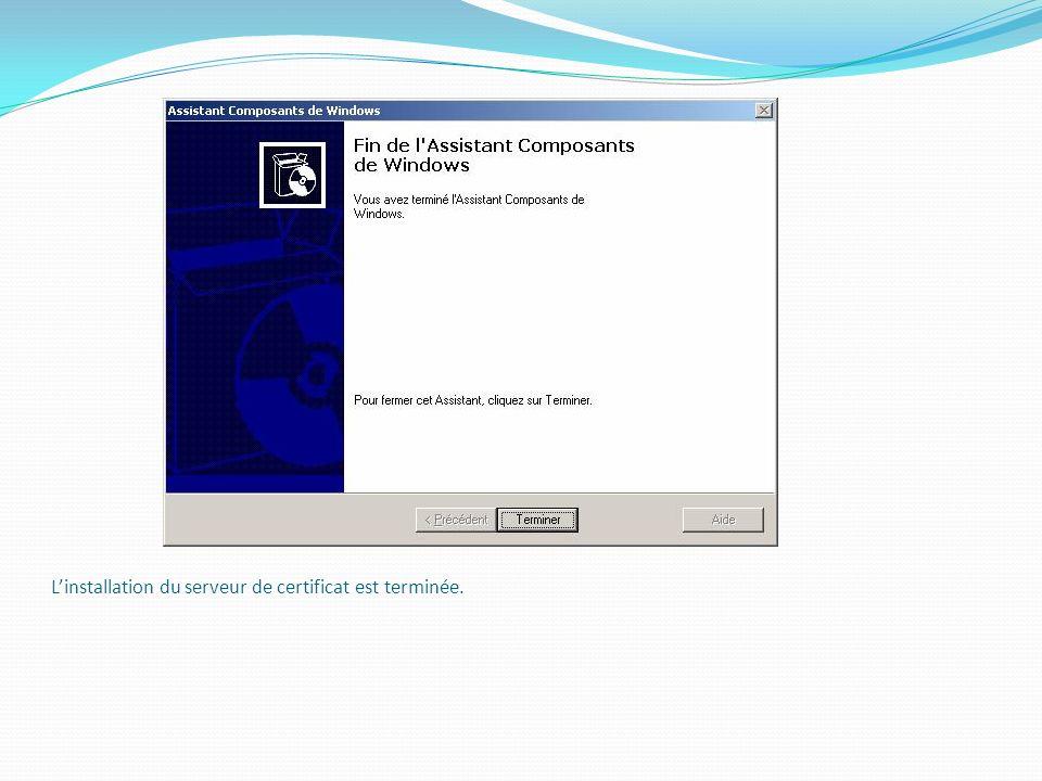 Linstallation du serveur de certificat est terminée.