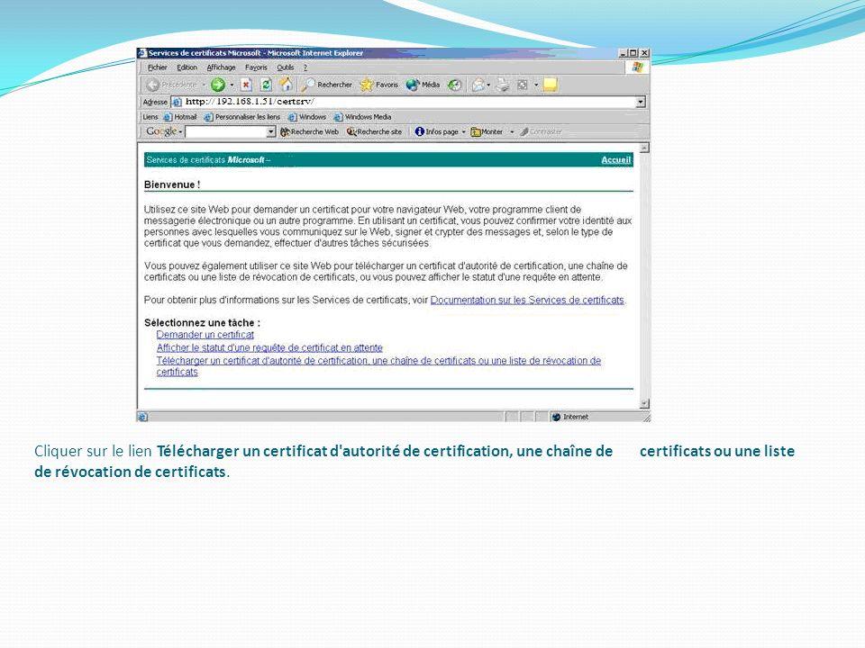 Cliquer sur le lien Télécharger un certificat d'autorité de certification, une chaîne de certificats ou une liste de révocation de certificats.
